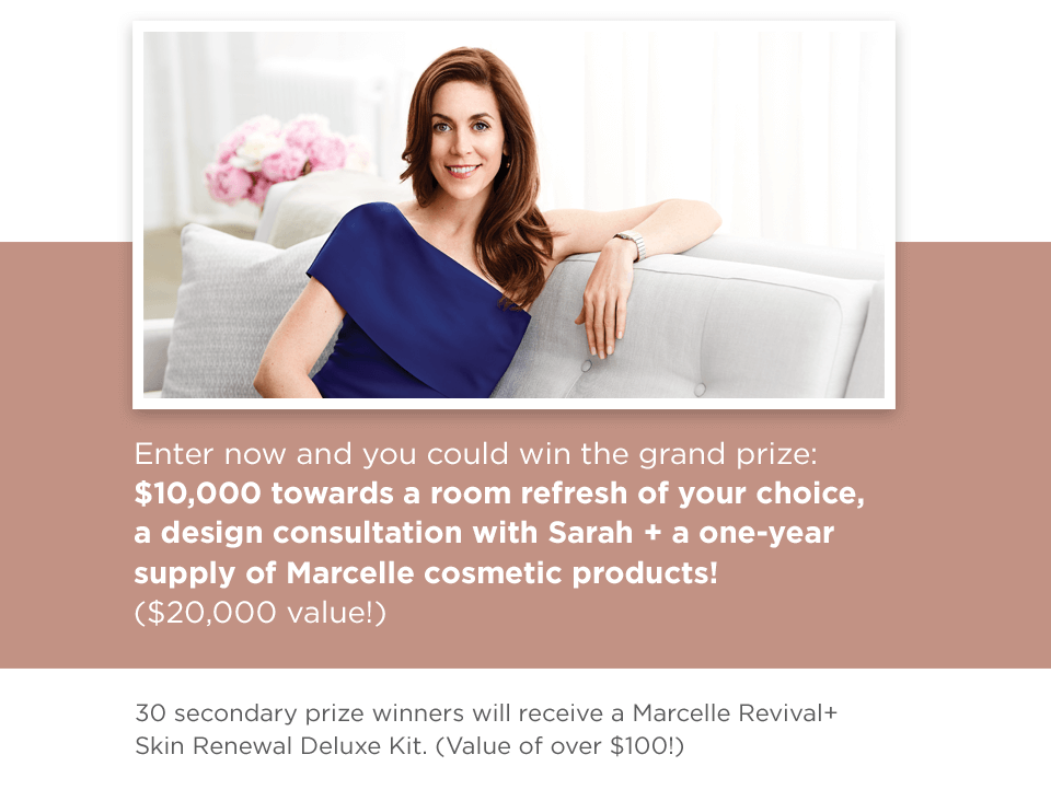 Enter now for your chance to win - Marcelle Revive Your Home Contest